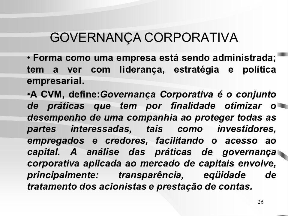 26 GOVERNANÇA CORPORATIVA Forma como uma empresa está sendo administrada; tem a ver com liderança, estratégia e política empresarial.