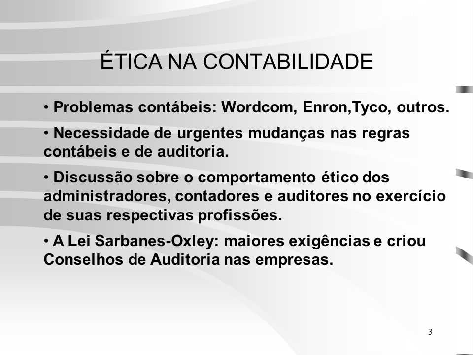 3 ÉTICA NA CONTABILIDADE Problemas contábeis: Wordcom, Enron,Tyco, outros.