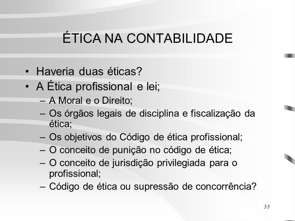 33 ÉTICA NA CONTABILIDADE Haveria duas éticas.