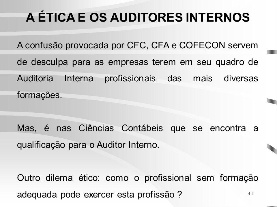 41 A ÉTICA E OS AUDITORES INTERNOS A confusão provocada por CFC, CFA e COFECON servem de desculpa para as empresas terem em seu quadro de Auditoria Interna profissionais das mais diversas formações.