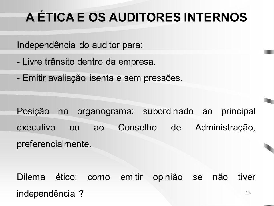 42 A ÉTICA E OS AUDITORES INTERNOS Independência do auditor para: - Livre trânsito dentro da empresa.