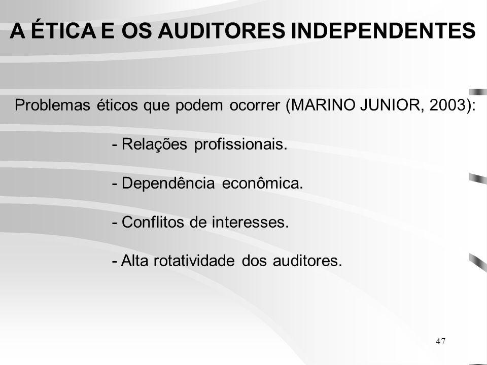 47 A ÉTICA E OS AUDITORES INDEPENDENTES Problemas éticos que podem ocorrer (MARINO JUNIOR, 2003): - Relações profissionais.