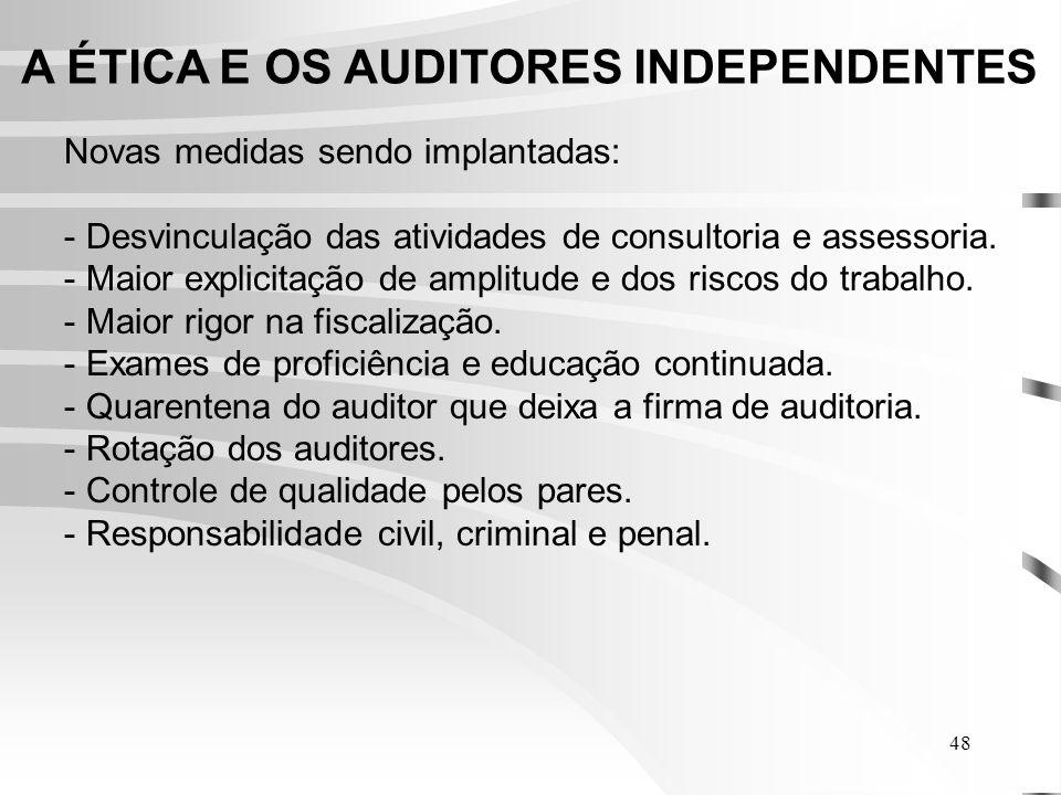 48 A ÉTICA E OS AUDITORES INDEPENDENTES Novas medidas sendo implantadas: - Desvinculação das atividades de consultoria e assessoria.