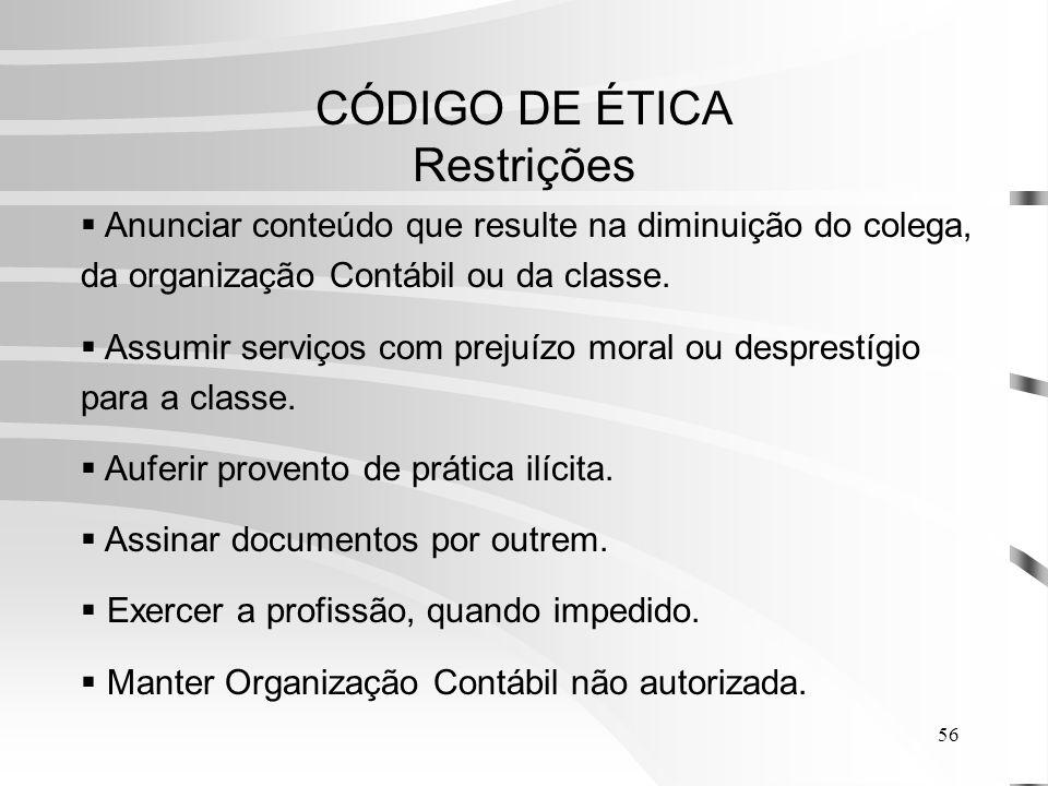 56 CÓDIGO DE ÉTICA Restrições Anunciar conteúdo que resulte na diminuição do colega, da organização Contábil ou da classe.