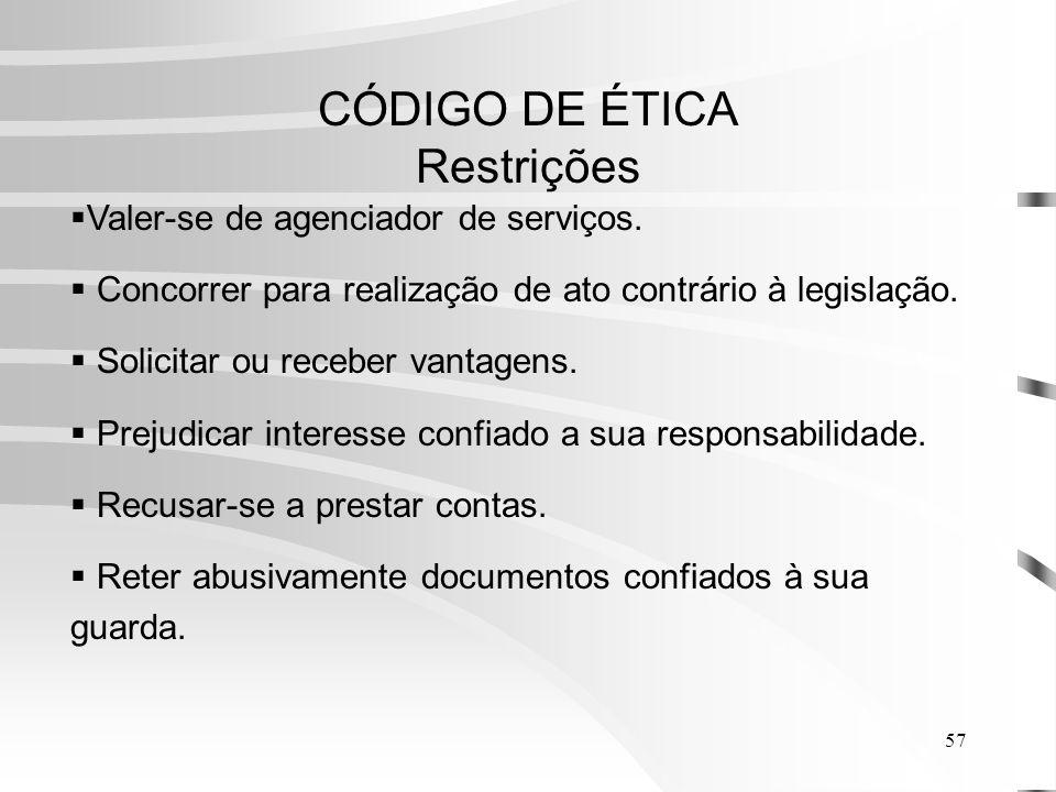 57 CÓDIGO DE ÉTICA Restrições Valer-se de agenciador de serviços.