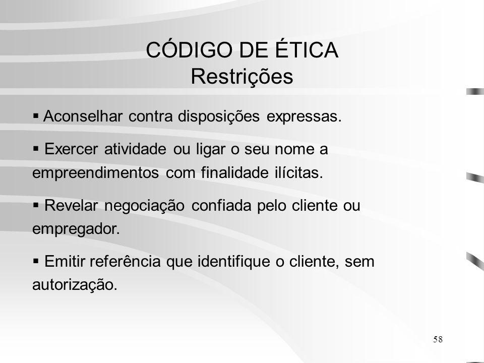 58 CÓDIGO DE ÉTICA Restrições Aconselhar contra disposições expressas.