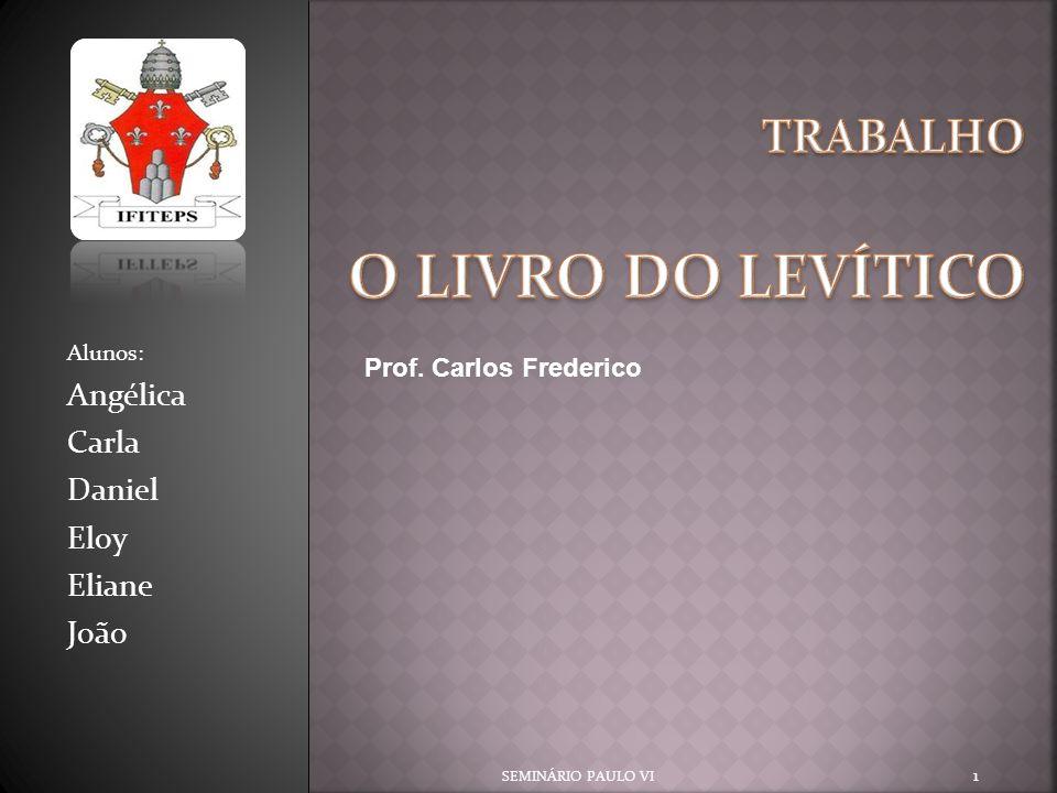 Alunos: Angélica Carla Daniel Eloy Eliane João SEMINÁRIO PAULO VI 1 Prof. Carlos Frederico