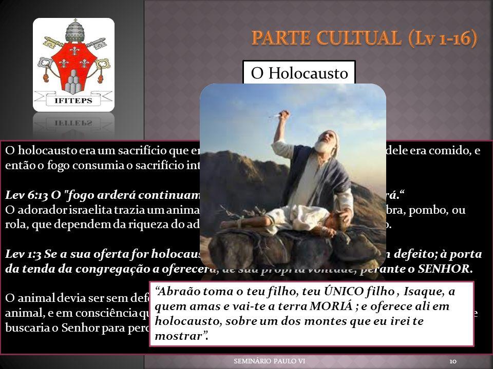 SEMINÁRIO PAULO VI 10 O Holocausto O holocausto era um sacrifício que era completamente queimado. Nada dele era comido, e então o fogo consumia o sacr