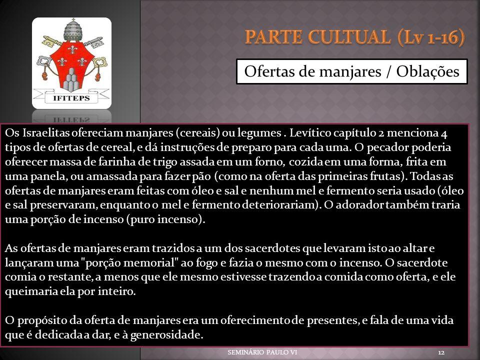 SEMINÁRIO PAULO VI 12 Ofertas de manjares / Oblações Os Israelitas ofereciam manjares (cereais) ou legumes. Levítico capítulo 2 menciona 4 tipos de of