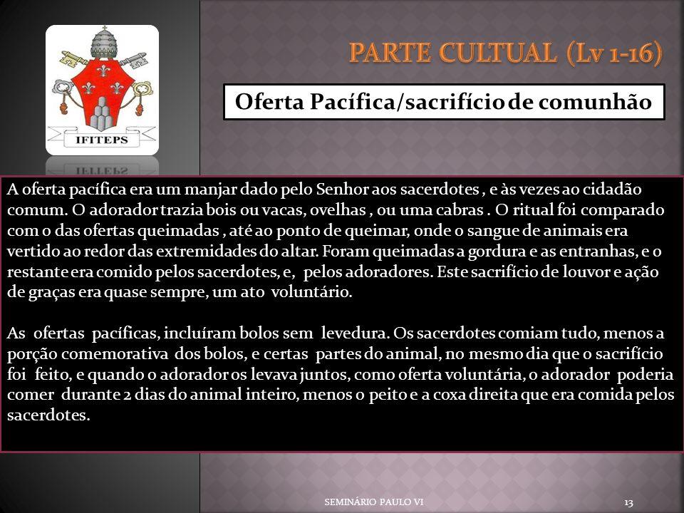 SEMINÁRIO PAULO VI 13 Oferta Pacífica/sacrifício de comunhão A oferta pacífica era um manjar dado pelo Senhor aos sacerdotes, e às vezes ao cidadão co