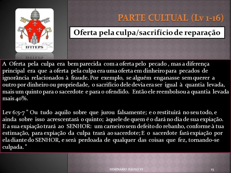 SEMINÁRIO PAULO VI 15 Oferta pela culpa/sacrifício de reparação A Oferta pela culpa era bem parecida com a oferta pelo pecado, mas a diferença princip