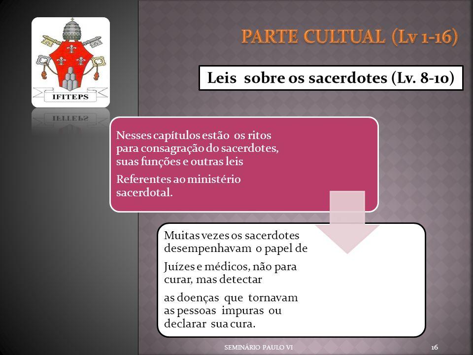 SEMINÁRIO PAULO VI 16 Leis sobre os sacerdotes (Lv. 8-10) Nesses capítulos estão os ritos para consagração do sacerdotes, suas funções e outras leis R