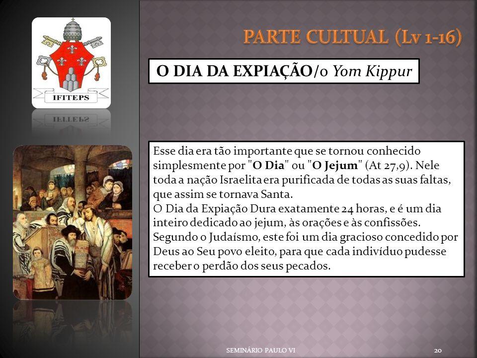 SEMINÁRIO PAULO VI 20 O DIA DA EXPIAÇÃO/o Yom Kippur Esse dia era tão importante que se tornou conhecido simplesmente por