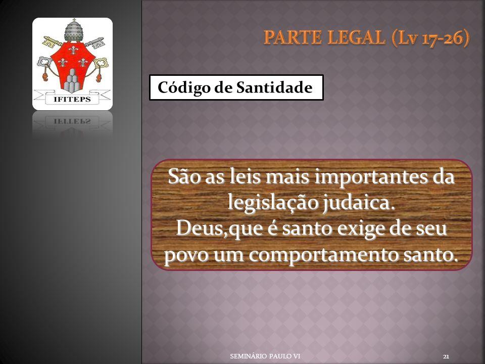 SEMINÁRIO PAULO VI 21 Código de Santidade São as leis mais importantes da legislação judaica. Deus,que é santo exige de seu povo um comportamento sant