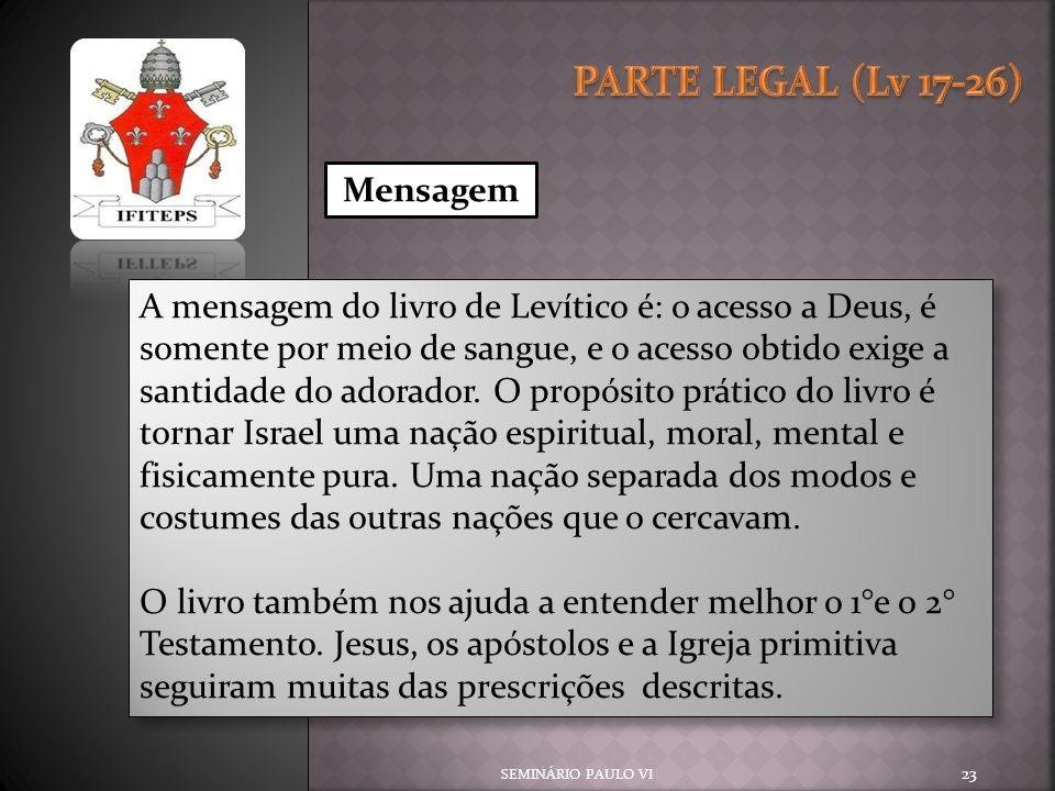 SEMINÁRIO PAULO VI 23 Mensagem A mensagem do livro de Levítico é: o acesso a Deus, é somente por meio de sangue, e o acesso obtido exige a santidade d