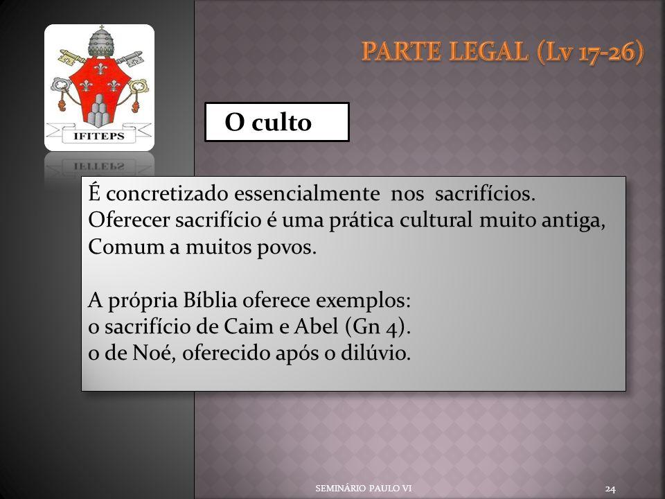 SEMINÁRIO PAULO VI 24 O culto É concretizado essencialmente nos sacrifícios. Oferecer sacrifício é uma prática cultural muito antiga, Comum a muitos p