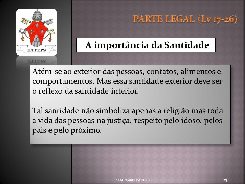 SEMINÁRIO PAULO VI 25 A importância da Santidade Atém-se ao exterior das pessoas, contatos, alimentos e comportamentos. Mas essa santidade exterior de