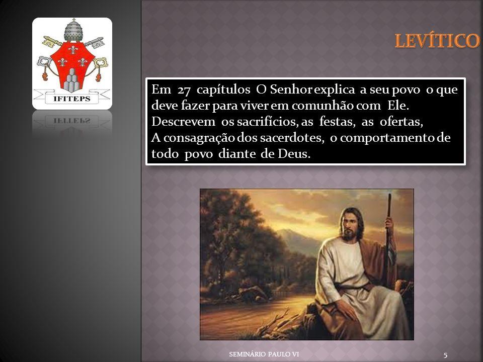 TERCEIRA SESSÃO (Lv 11-16) A Lei da pureza SEGUNDA SESSÃO (Lv 8-10) A Lei dos sacerdotes PRIMEIRA SESSÃO (Lv 1-7) A Lei sobre os sacrifícios QUARTA SESSÃO (Lv 17-26) A lei da Santidade SEMINÁRIO PAULO VI 6