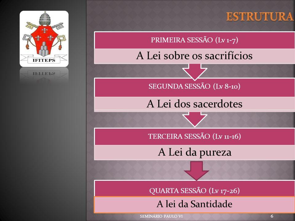 TERCEIRA SESSÃO (Lv 11-16) A Lei da pureza SEGUNDA SESSÃO (Lv 8-10) A Lei dos sacerdotes PRIMEIRA SESSÃO (Lv 1-7) A Lei sobre os sacrifícios QUARTA SE