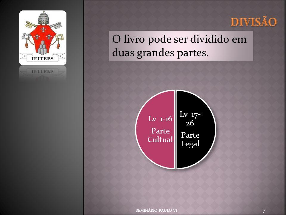 7 Lv 17- 26 Parte Legal Lv 1-16 Parte Cultual O livro pode ser dividido em duas grandes partes.