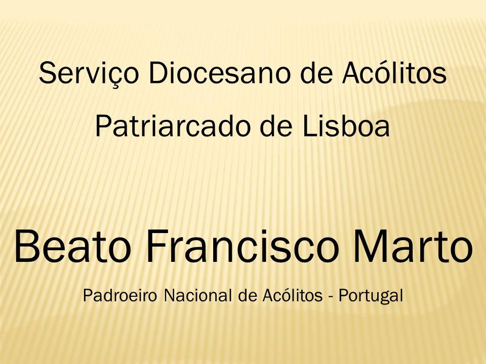 Patriarcado de Lisboa Serviço Diocesano de Acólitos Beato Francisco Marto Padroeiro Nacional de Acólitos - Portugal