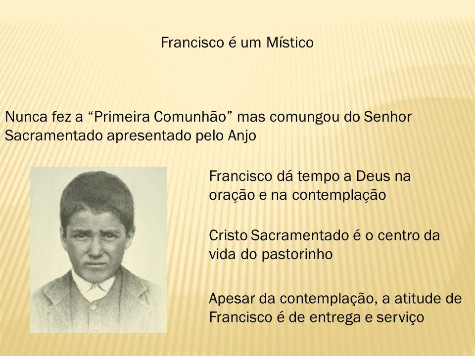 Francisco é um Místico Nunca fez a Primeira Comunhão mas comungou do Senhor Sacramentado apresentado pelo Anjo Francisco dá tempo a Deus na oração e n