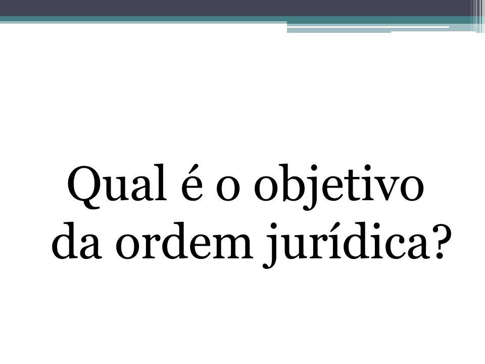 Qual é o objetivo da ordem jurídica?