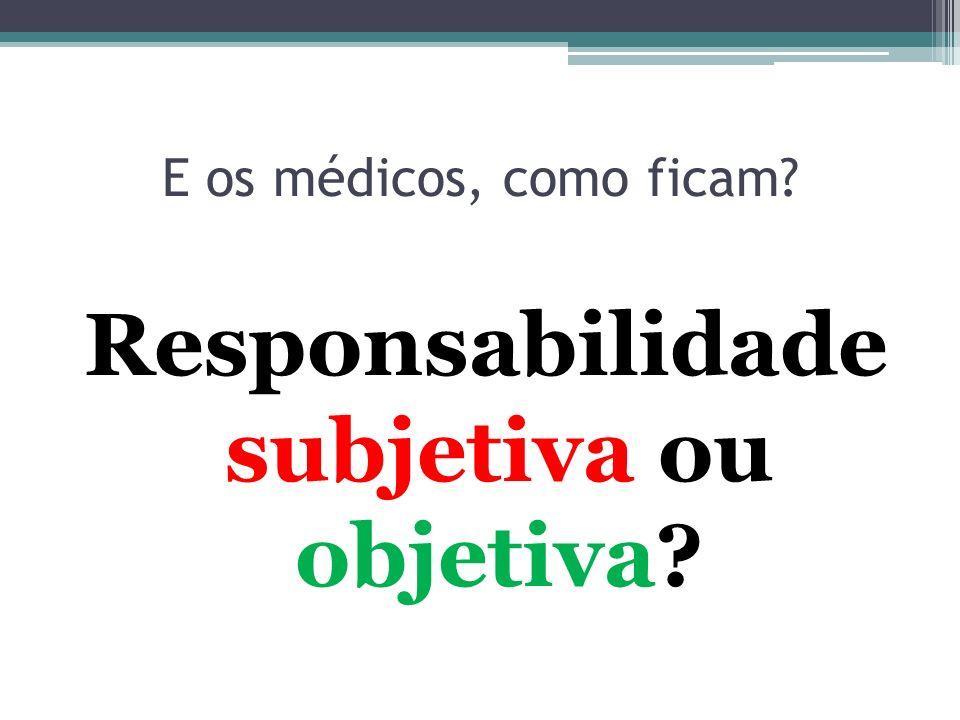 E os médicos, como ficam? Responsabilidade subjetiva ou objetiva?