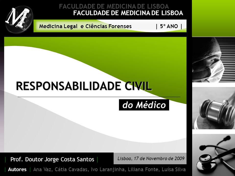 FACULDADE DE MEDICINA DE LISBOA RESPONSABILIDADE CIVIL | Prof. Doutor Jorge Costa Santos | FACULDADE DE MEDICINA DE LISBOA | Autores | Ana Vaz, Cátia