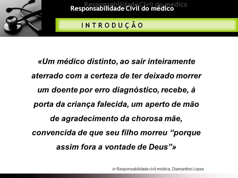 Responsabilidade Civil do médico I N T R O D U Ç Ã O «Um médico distinto, ao sair inteiramente aterrado com a certeza de ter deixado morrer um doente
