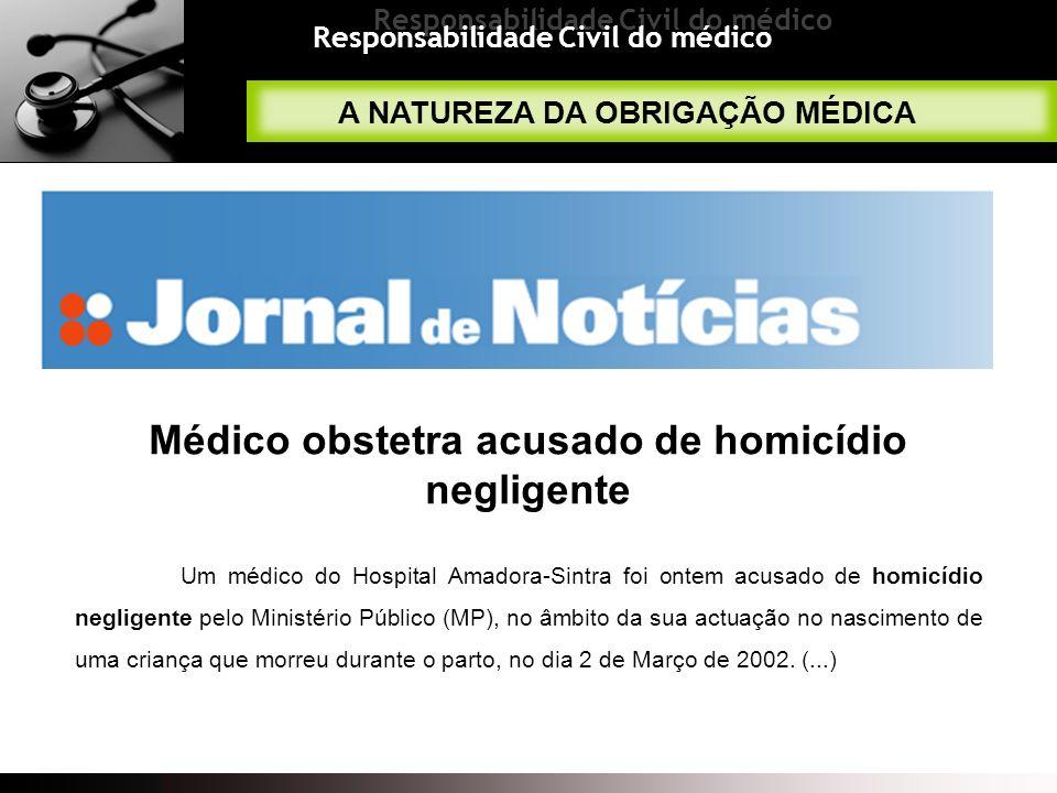 Responsabilidade Civil do médico Médico obstetra acusado de homicídio negligente Um médico do Hospital Amadora-Sintra foi ontem acusado de homicídio n