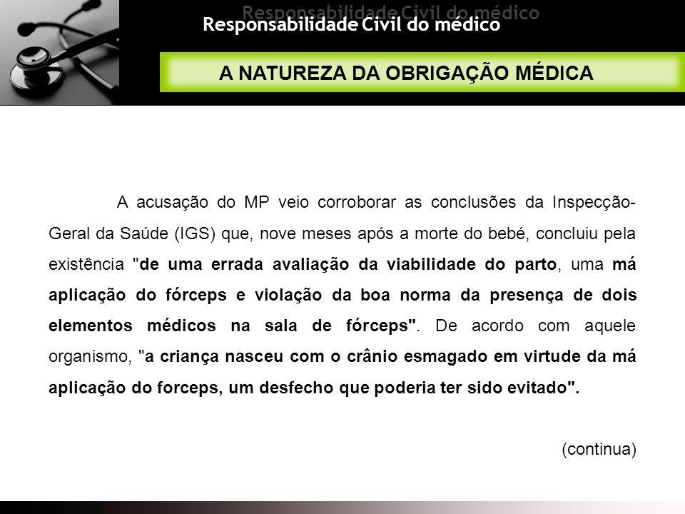 Responsabilidade Civil do médico A acusação do MP veio corroborar as conclusões da Inspecção- Geral da Saúde (IGS) que, nove meses após a morte do beb