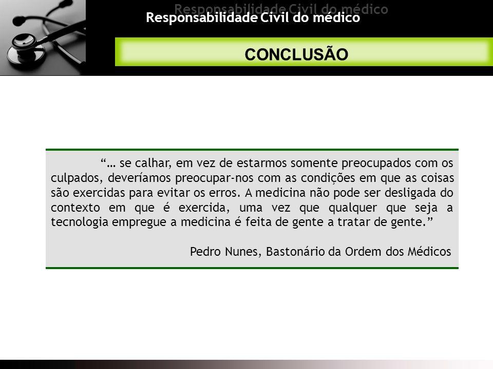 Responsabilidade Civil do médico CONCLUSÃO … se calhar, em vez de estarmos somente preocupados com os culpados, deveríamos preocupar-nos com as condiç