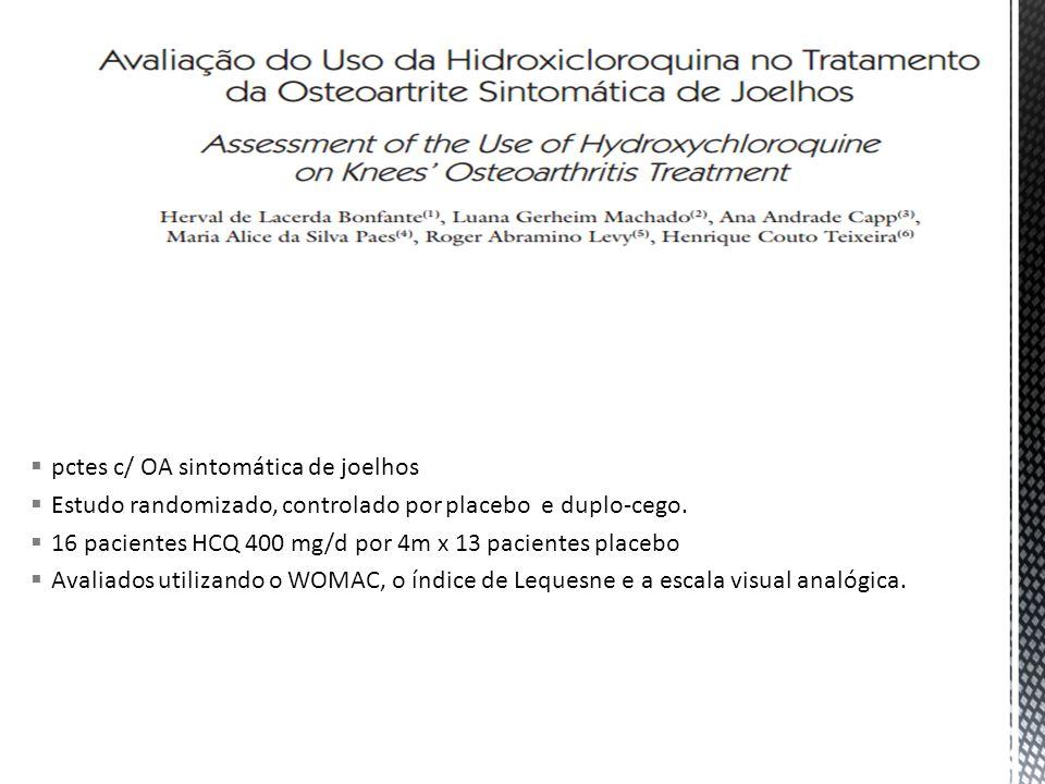 pctes c/ OA sintomática de joelhos Estudo randomizado, controlado por placebo e duplo-cego. 16 pacientes HCQ 400 mg/d por 4m x 13 pacientes placebo Av