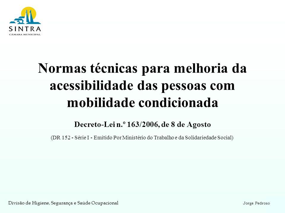 Normas técnicas para melhoria da acessibilidade das pessoas com mobilidade condicionada Decreto-Lei n.º 163/2006, de 8 de Agosto Divisão de Higiene, S