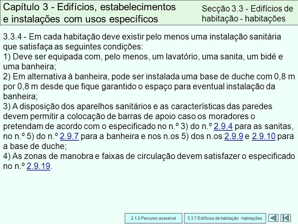 3.3.4 - Em cada habitação deve existir pelo menos uma instalação sanitária que satisfaça as seguintes condições: 1) Deve ser equipada com, pelo menos,