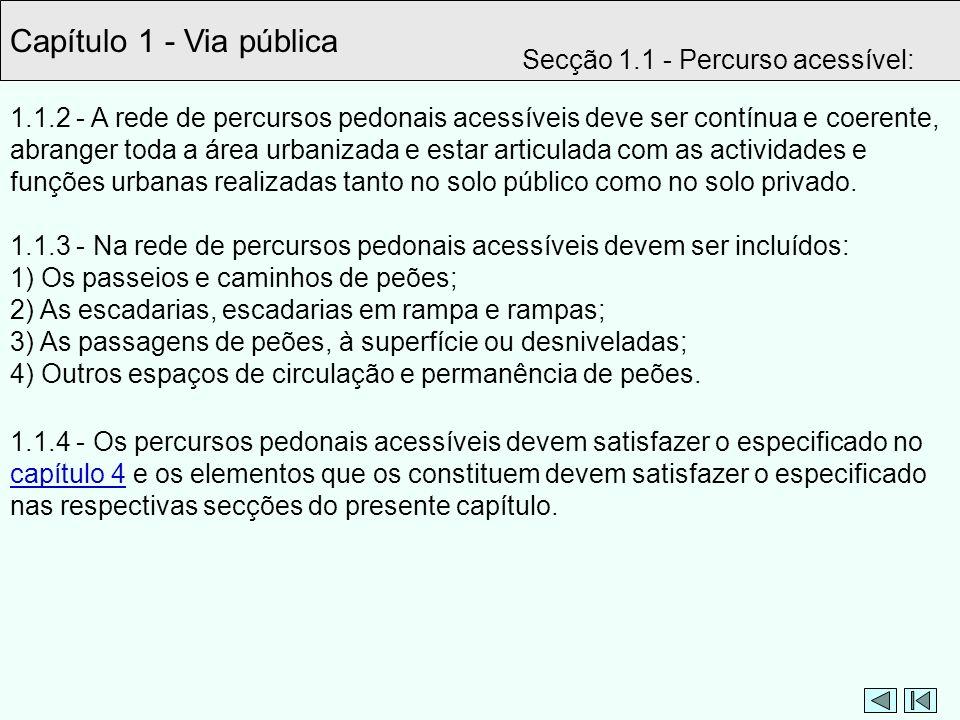 1.1.2 - A rede de percursos pedonais acessíveis deve ser contínua e coerente, abranger toda a área urbanizada e estar articulada com as actividades e