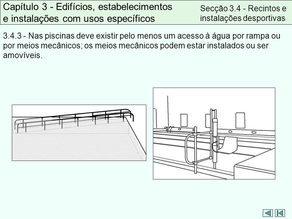 3.4.3 - Nas piscinas deve existir pelo menos um acesso à água por rampa ou por meios mecânicos; os meios mecânicos podem estar instalados ou ser amoví