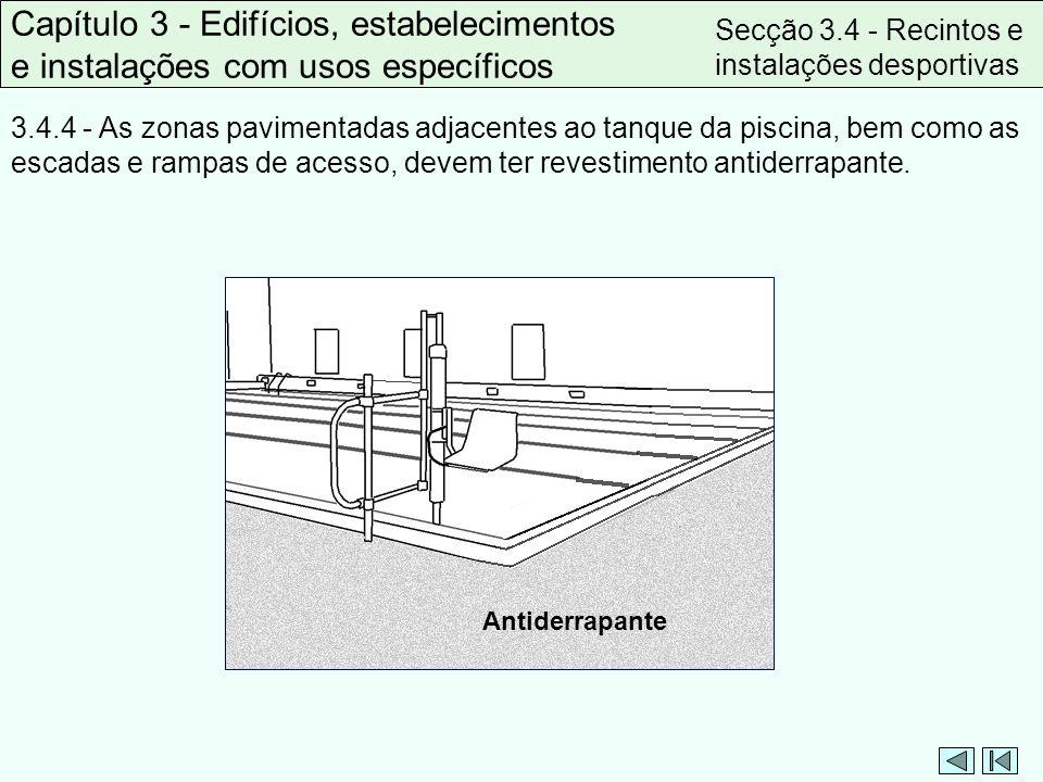 3.4.4 - As zonas pavimentadas adjacentes ao tanque da piscina, bem como as escadas e rampas de acesso, devem ter revestimento antiderrapante. Capítulo