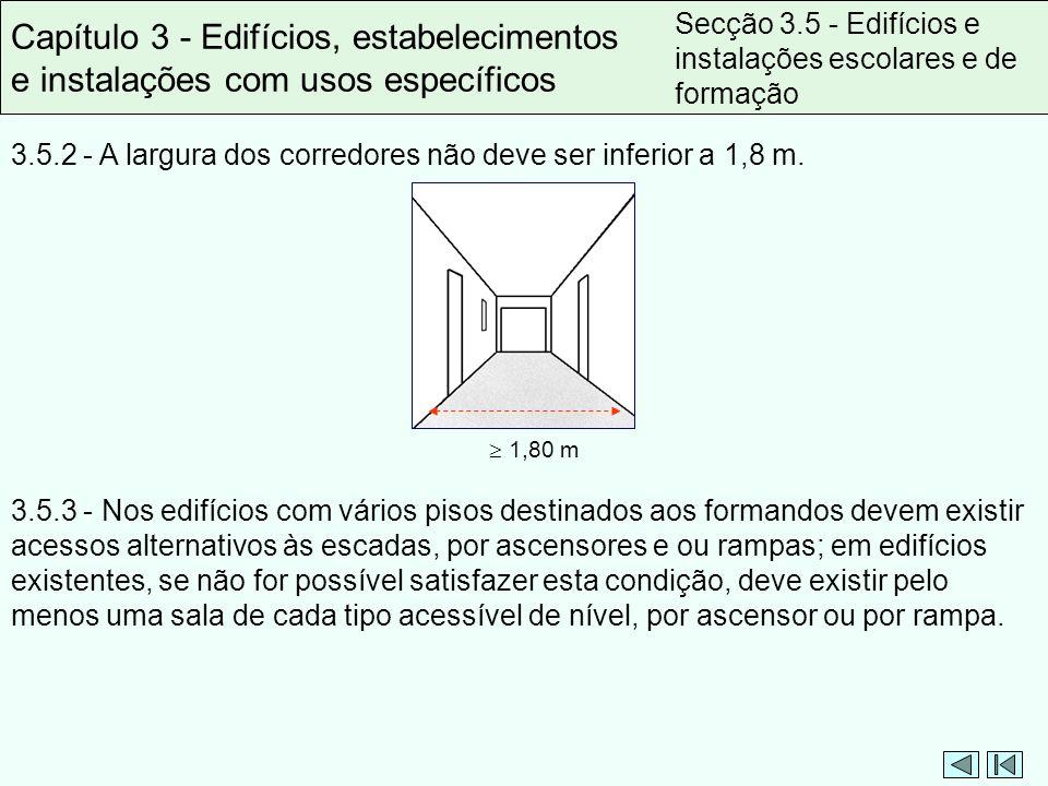 3.5.2 - A largura dos corredores não deve ser inferior a 1,8 m. Capítulo 3 - Edifícios, estabelecimentos e instalações com usos específicos Secção 3.5