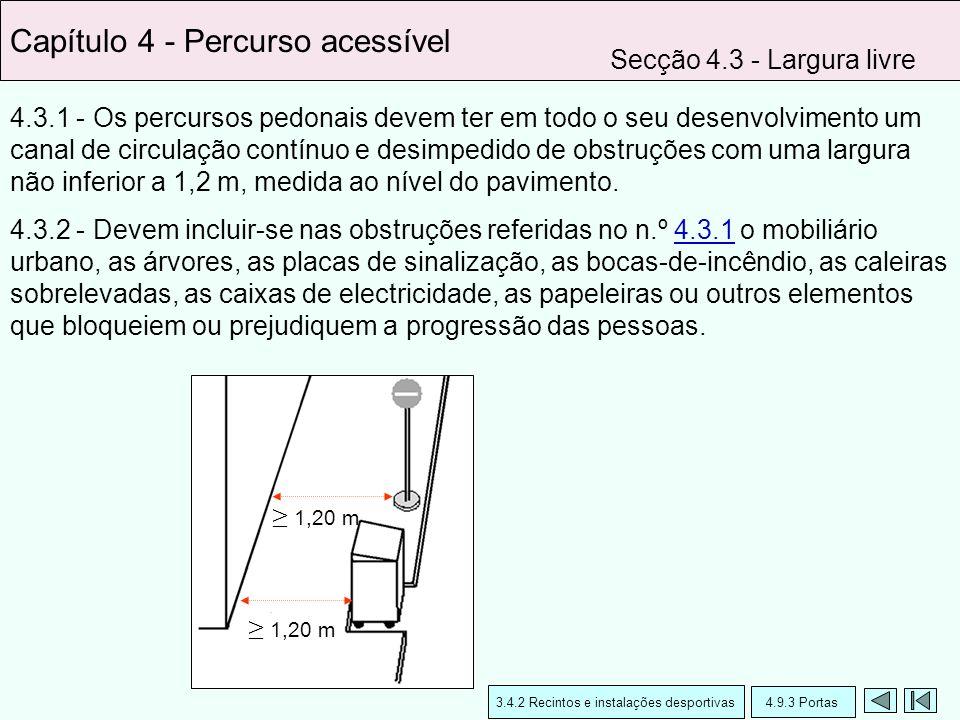4.3.1 - Os percursos pedonais devem ter em todo o seu desenvolvimento um canal de circulação contínuo e desimpedido de obstruções com uma largura não