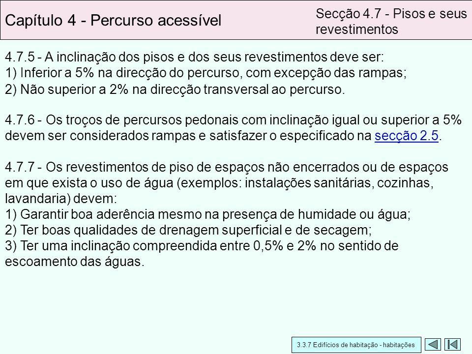 4.7.5 - A inclinação dos pisos e dos seus revestimentos deve ser: 1) Inferior a 5% na direcção do percurso, com excepção das rampas; Capítulo 4 - Perc