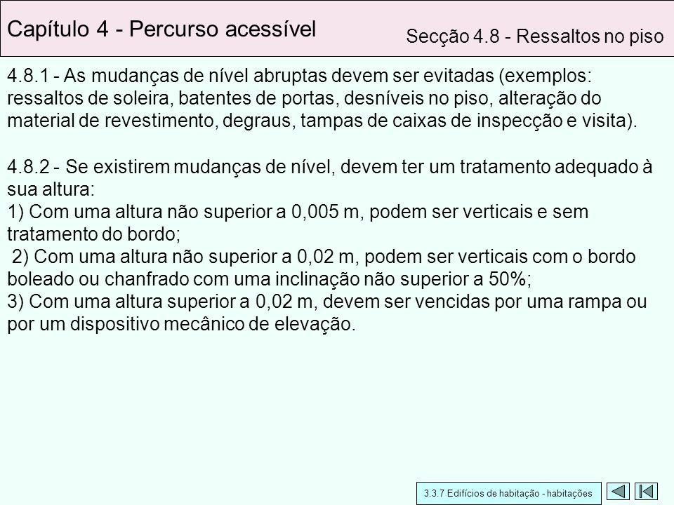 4.8.2 - Se existirem mudanças de nível, devem ter um tratamento adequado à sua altura: 1) Com uma altura não superior a 0,005 m, podem ser verticais e