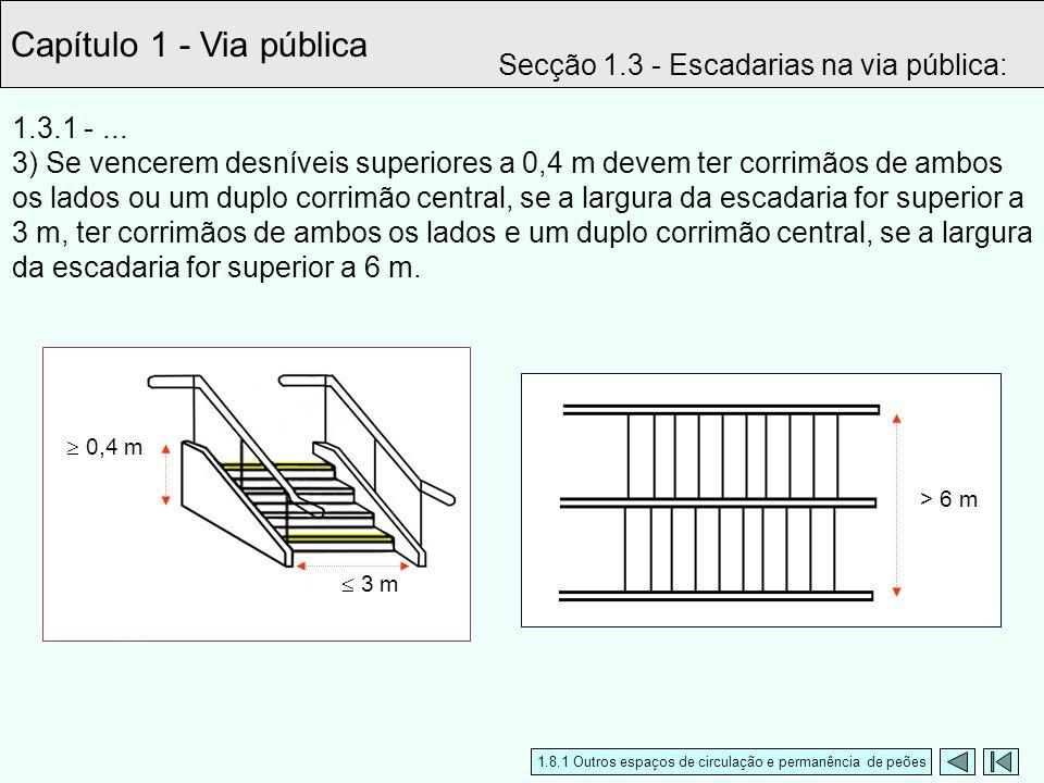 Capítulo 1 - Via pública Secção 1.3 - Escadarias na via pública: 1.3.1 -... 3) Se vencerem desníveis superiores a 0,4 m devem ter corrimãos de ambos o