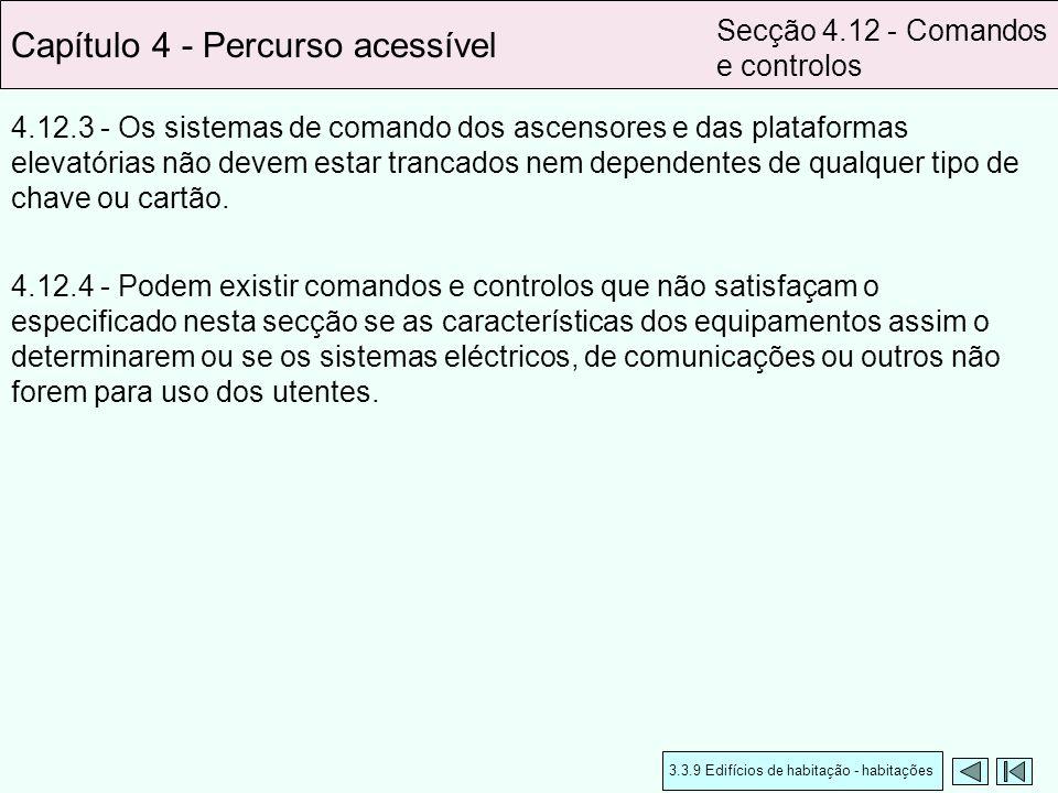 4.12.3 - Os sistemas de comando dos ascensores e das plataformas elevatórias não devem estar trancados nem dependentes de qualquer tipo de chave ou ca
