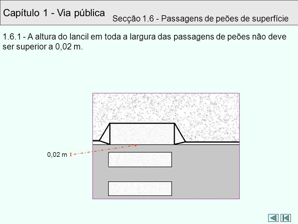 Capítulo 1 - Via pública Secção 1.6 - Passagens de peões de superfície 1.6.1 - A altura do lancil em toda a largura das passagens de peões não deve se
