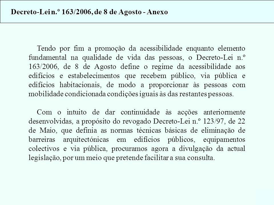 Tendo por fim a promoção da acessibilidade enquanto elemento fundamental na qualidade de vida das pessoas, o Decreto-Lei n.º 163/2006, de 8 de Agosto