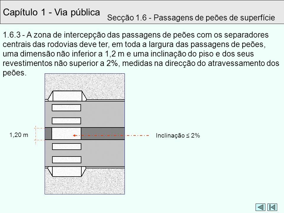 1.6.3 - A zona de intercepção das passagens de peões com os separadores centrais das rodovias deve ter, em toda a largura das passagens de peões, uma