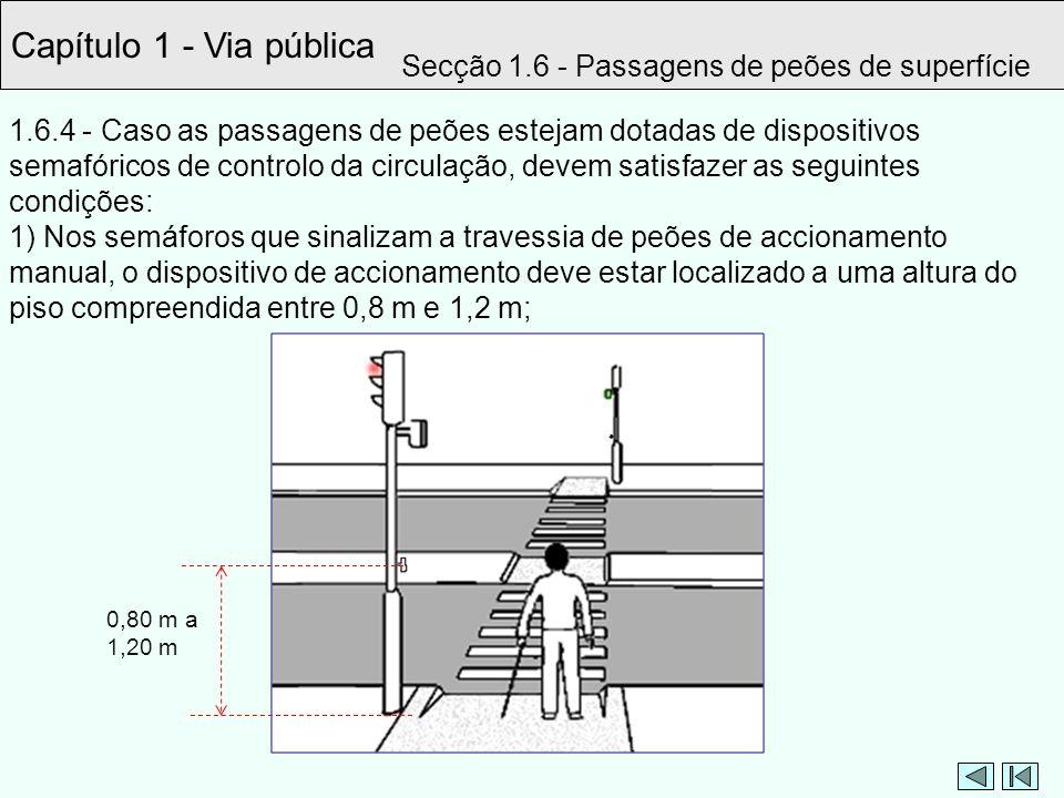 Capítulo 1 - Via pública Secção 1.6 - Passagens de peões de superfície 1.6.4 - Caso as passagens de peões estejam dotadas de dispositivos semafóricos