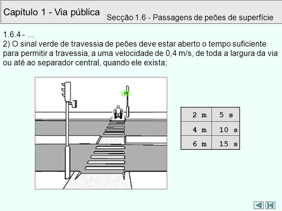 Capítulo 1 - Via pública Secção 1.6 - Passagens de peões de superfície 1.6.4 -... 2) O sinal verde de travessia de peões deve estar aberto o tempo suf